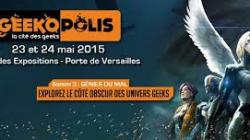 GEEKOPOLIS 2015 : Ils reviennent les 23 et 24 Mai à la Porte de Versailles