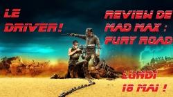 Critique vidéo Youtube de Mad Max : Fury Road !
