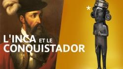 L'inca et le conquistador, la rencontre des deux mondes