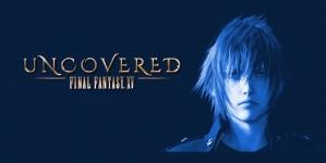 Uncovered Final Fantasy XV : ce qu'il faut retenir de l'événement !