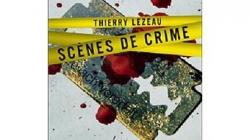Scènes de crime par Thierry Lezeau – Critique