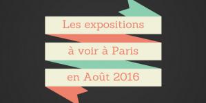 Les expositions parisiennes à voir en Août !