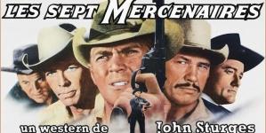 Retour sur Les Sept Mercenaires de 1960 réalisé par John Sturges