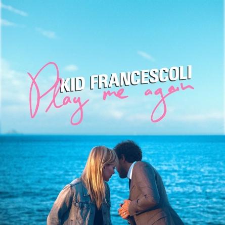 Play me again : le nouvel album de Kid Francescoli sorti le 3 mars 2017
