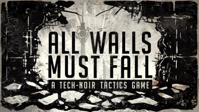 All Walls Must Fall a Tech-Noir Tactics Game : Réussite de la campagne Kickstarter