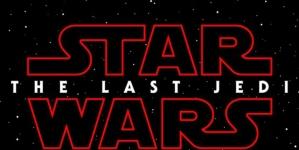 Star Wars Episode VIII – Les Derniers Jedi : Un petit aperçu de ce qui nous attend