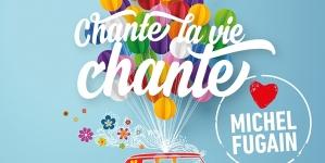 Découvrez l'album «Chante La Vie Chante (Love Michel Fugain)» !