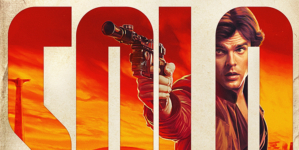 Solo – A Star Wars Story : Plusieurs affiches pour accompagner le teaser !