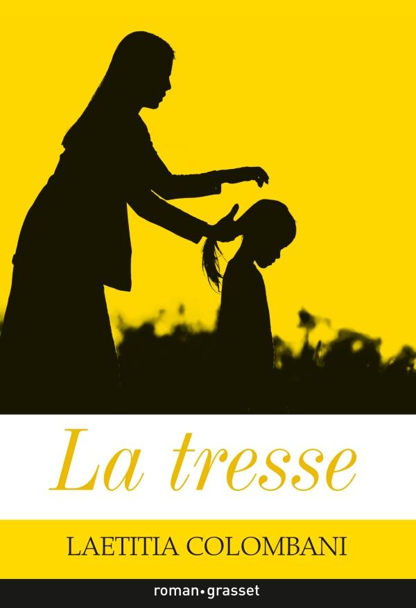 """Première page de couverture du roman """"La Tresse"""" de Laetitia Colombani, édition Roman Grasset, 2017."""